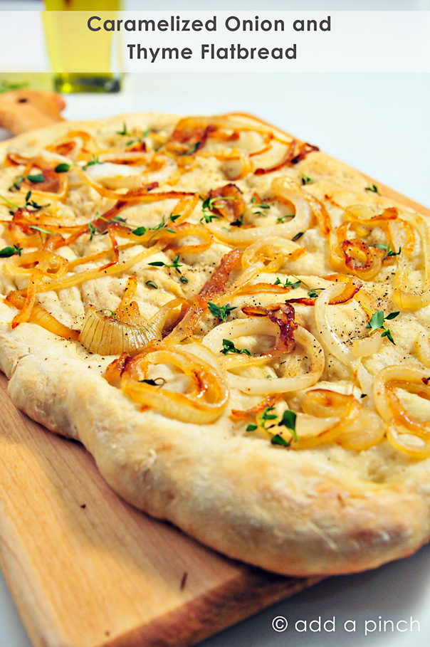 Caramelized Onion and Thyme Flatbread recipe makes a wonderful ...