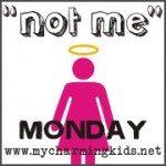 """Not Me"" Monday"