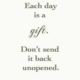 Each Day is a Gift.