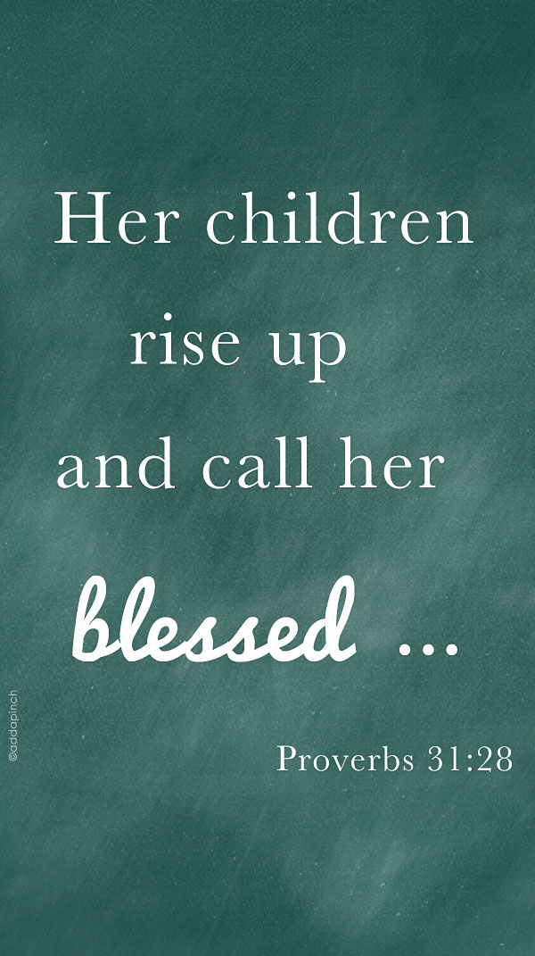 Mother's Day - Proverbs 31:28   ©addapinch.com