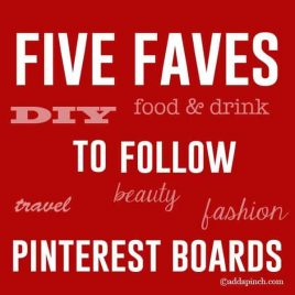 Five Faves to Follow Pinterest Boards | ©addapinch.com