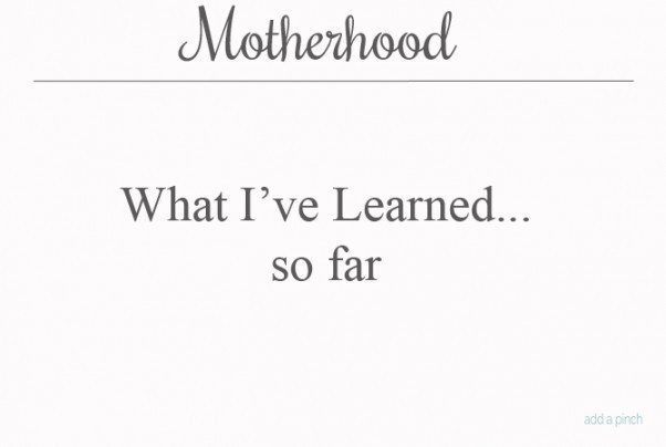 Motherhood What I've Learned from addapinch.com