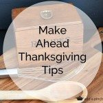 Make Ahead Thanksgiving Tips!