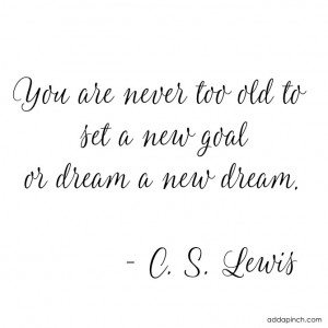 Never Too Old Quote - CS Lewis // addapinch.com