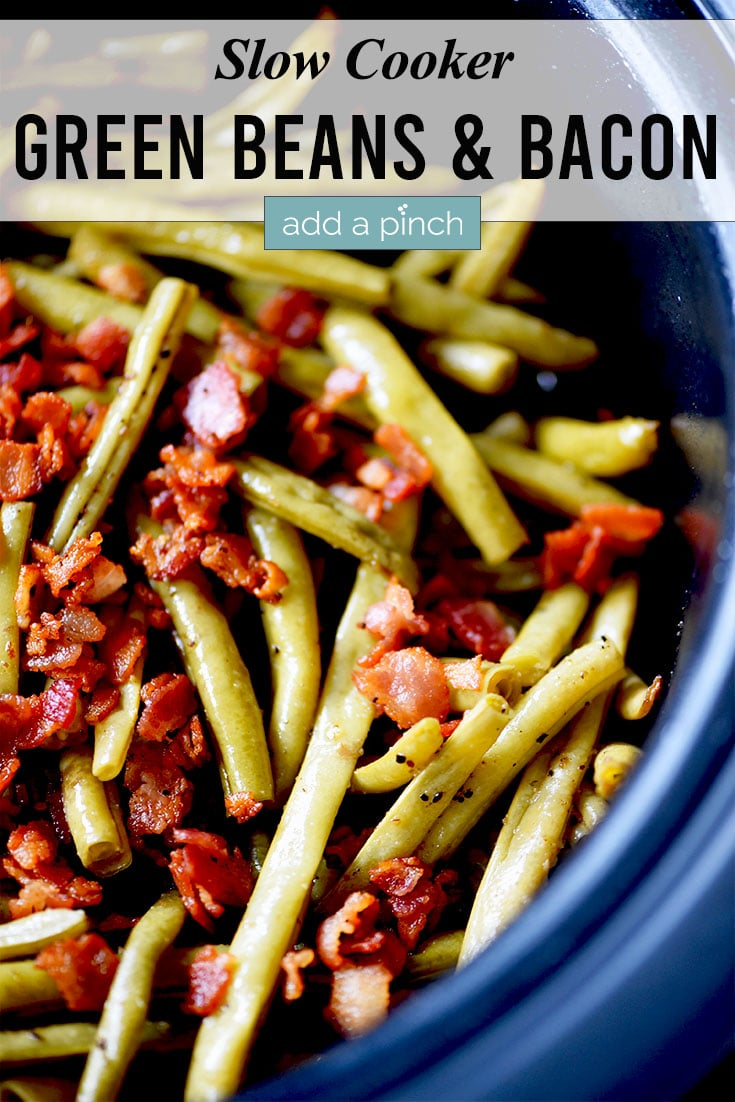 Slow Cooker Green Beans topped with crunchy bacon photo, with text - addapinch.com
