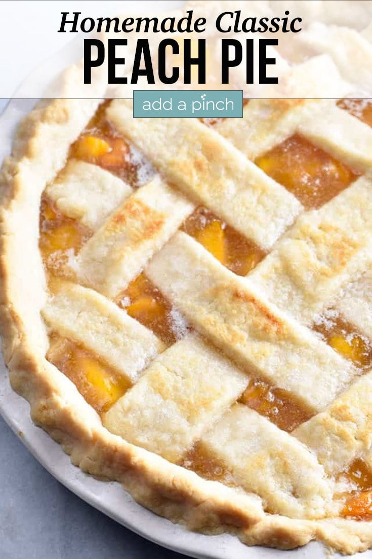 Homemade Peach Pie with Homemade Pie Crust including Lattice Crust on Top of pie - with text - addapinch.com