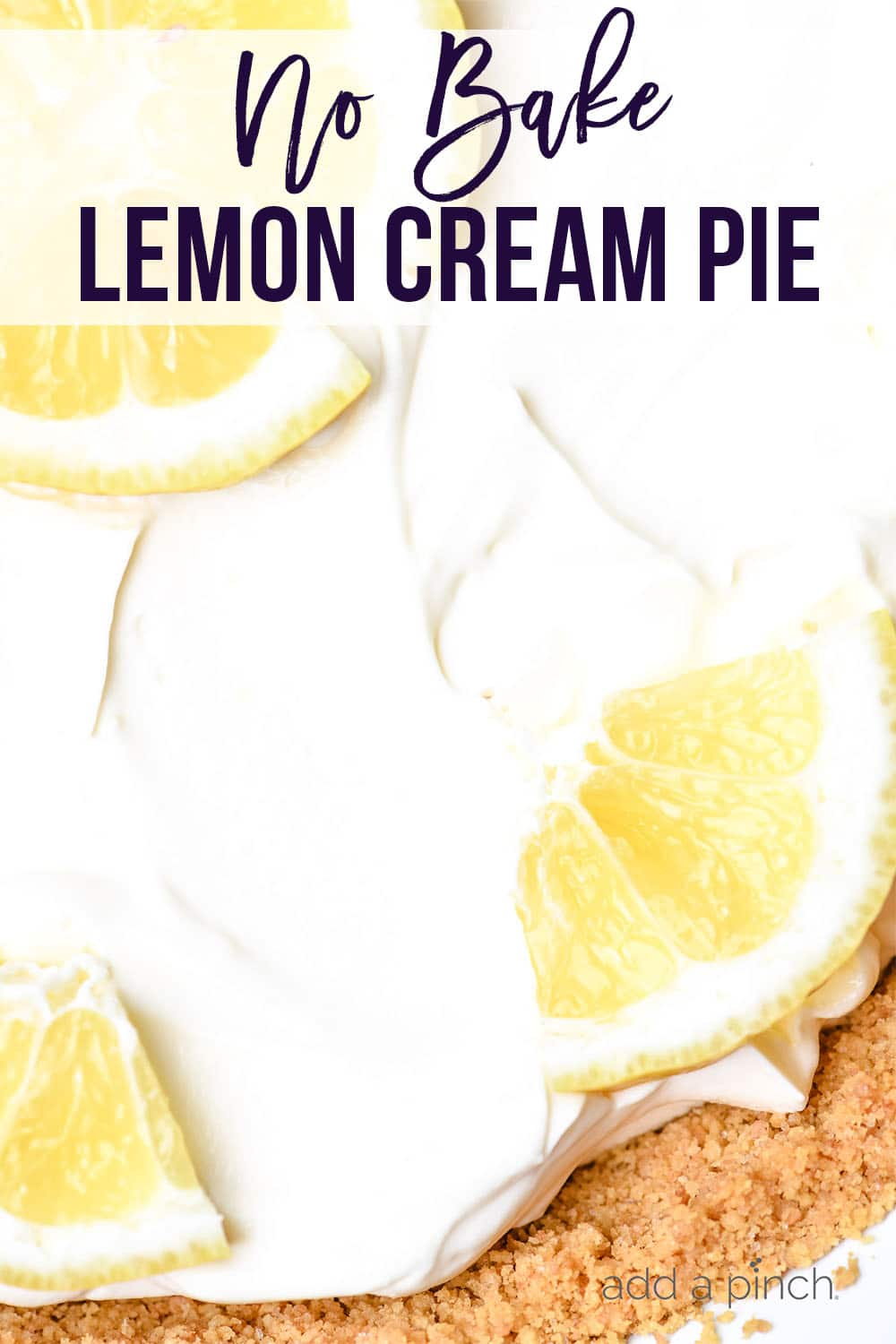 Closeup photo of No Bake Lemon Cream Pie with lemon slices on top -with text- addapinch.com